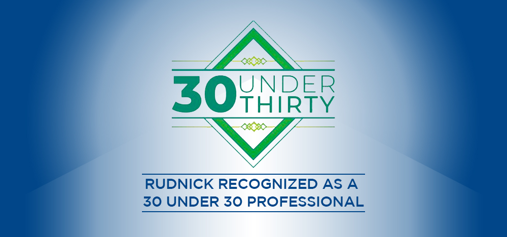 RUDNICK RECOGNIZED AS A 30 UNDER 30