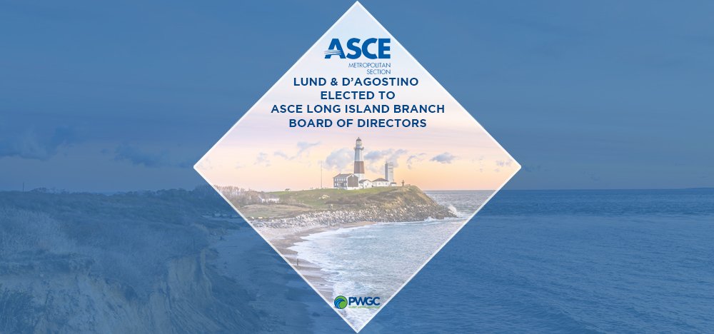 Jenny Lund, PE, and Tim D'Agostino, PE, have been elected to ASCE's Long Island Branch Board of Directors